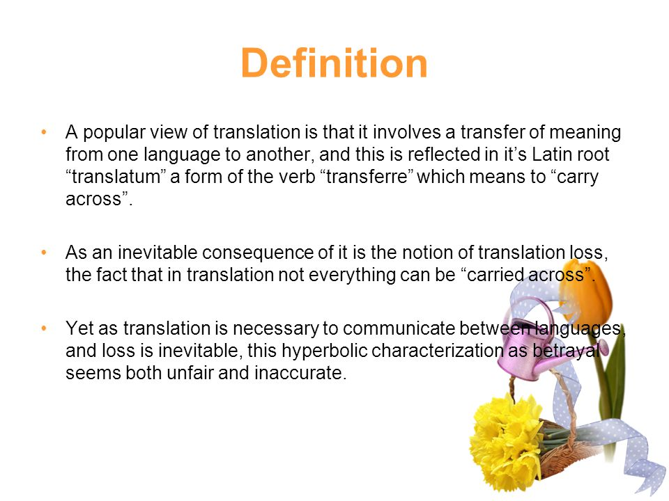 Definition A popular view of translation is that it involves a transfer of meaning from one language to another, and this is reflected in it's Latin r