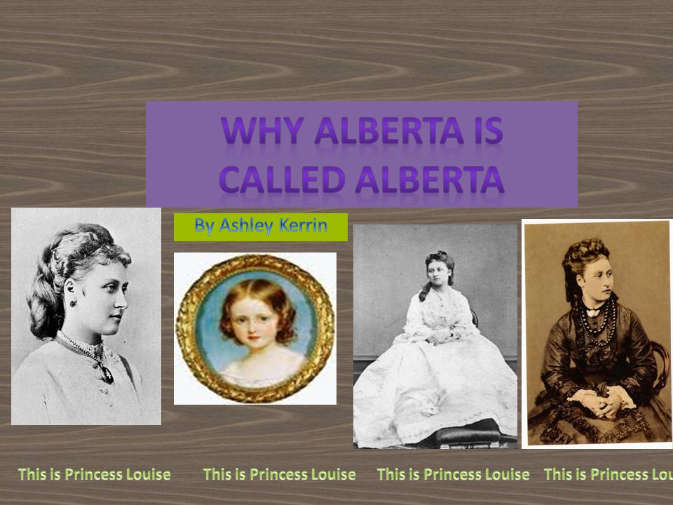 The name Alberta came from Queen Victoria's daughter. Her name was Louise Caroline Alberta.