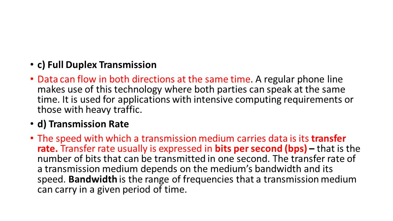 c) Full Duplex Transmission Data can flow in both directions at the same time.