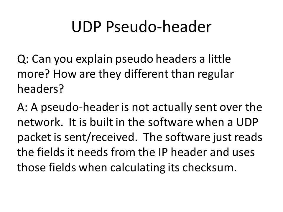 UDP Pseudo-header Q: Can you explain pseudo headers a little more.