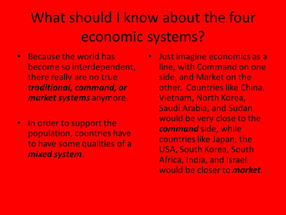 What should I know about the four economic systems? Because the world has become so interdependent, there really are no true traditional, command, or