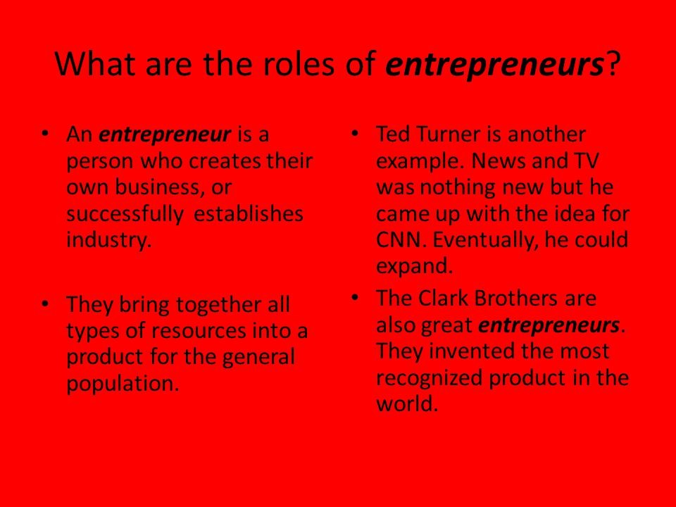 What are the roles of entrepreneurs? An entrepreneur is a person who creates their own business, or successfully establishes industry. They bring toge