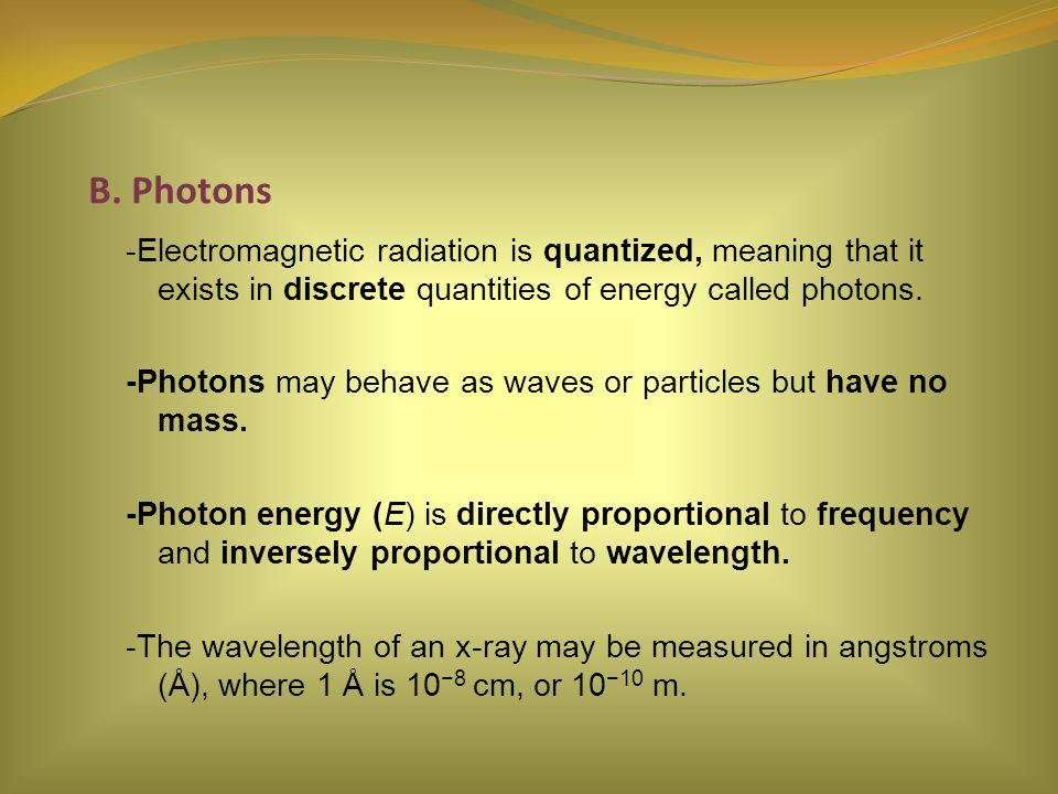 B. Photons -Electromagnetic radiation is quantized, meaning that it exists in discrete quantities of energy called photons. -Photons may behave as wav