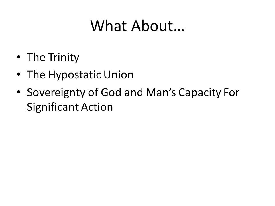 What About… The Trinity The Hypostatic Union Sovereignty of God and Man's Capacity For Significant Action