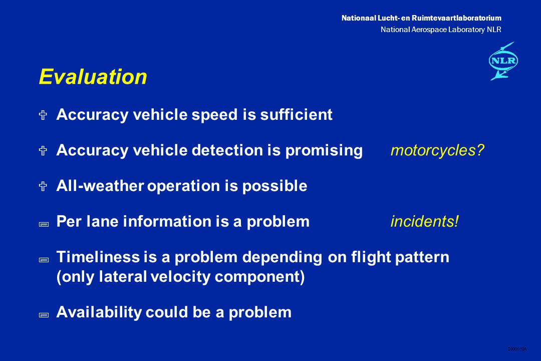 Nationaal Lucht- en Ruimtevaartlaboratorium National Aerospace Laboratory NLR DXXX-12A Evaluation  Accuracy vehicle speed is sufficient  Accuracy vehicle detection is promisingmotorcycles.