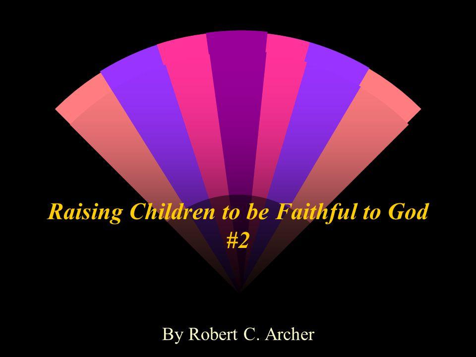 Short Series Raising Children to be faithful to God Deut. 6:4-12, 20