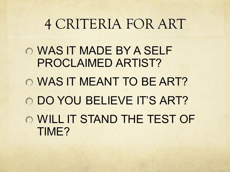 4 CRITERIA FOR ART WAS IT MADE BY A SELF PROCLAIMED ARTIST.