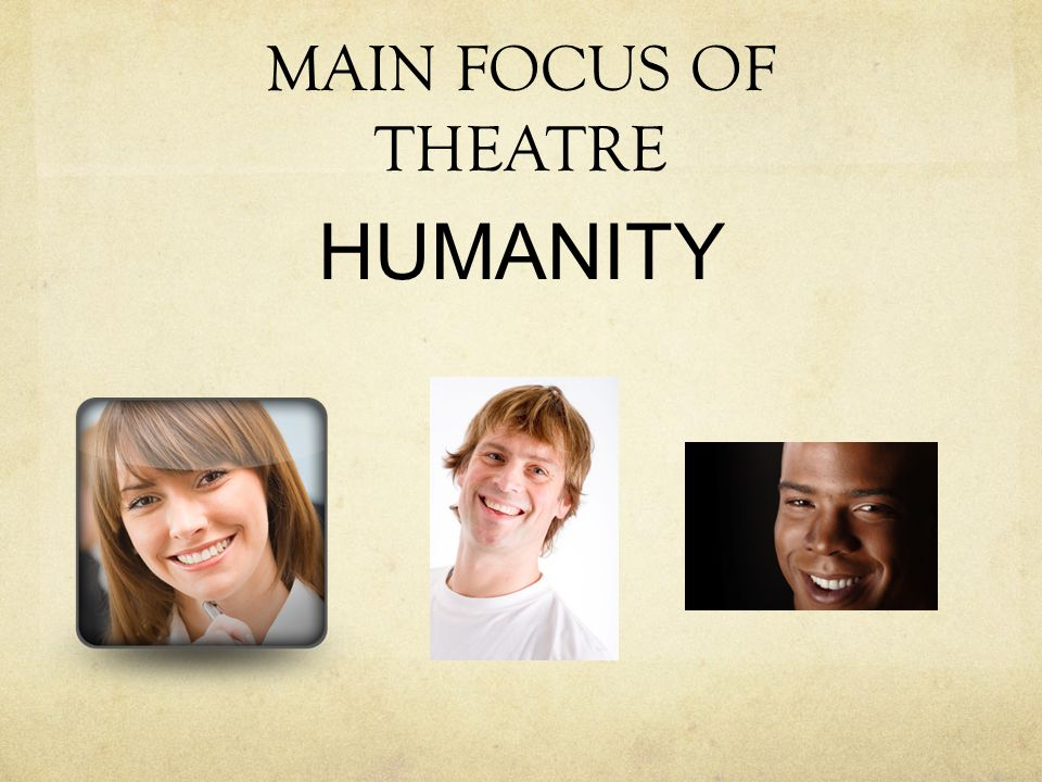 MAIN FOCUS OF THEATRE HUMANITY