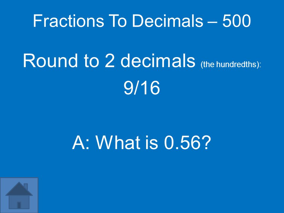 Fractions To Decimals – 400 Round to 2 decimals (the hundredths) : 8/11 A: What is 0.73?