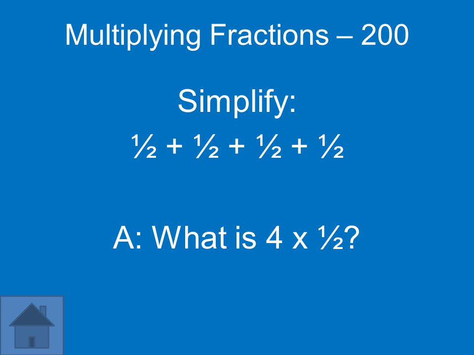 "Multiplying Fractions – 100 A whole number is a fraction that is always over a denominator of ""this"" A: What is 1?"