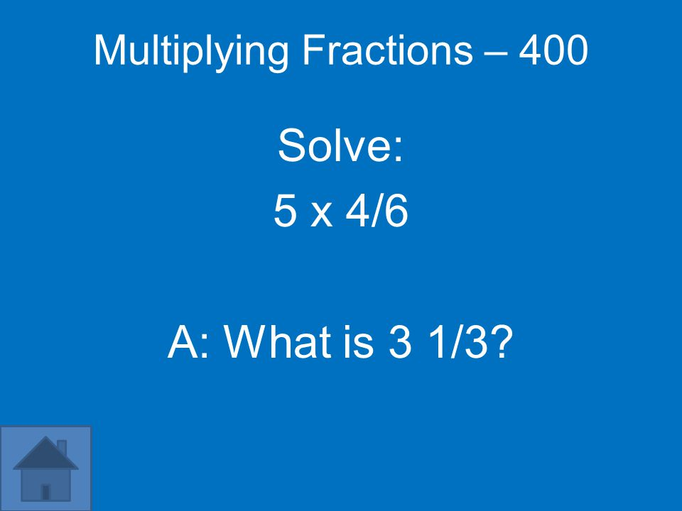 Multiplying Fractions – 300 Solve: 4 x 2/10 A: What is 4/5?