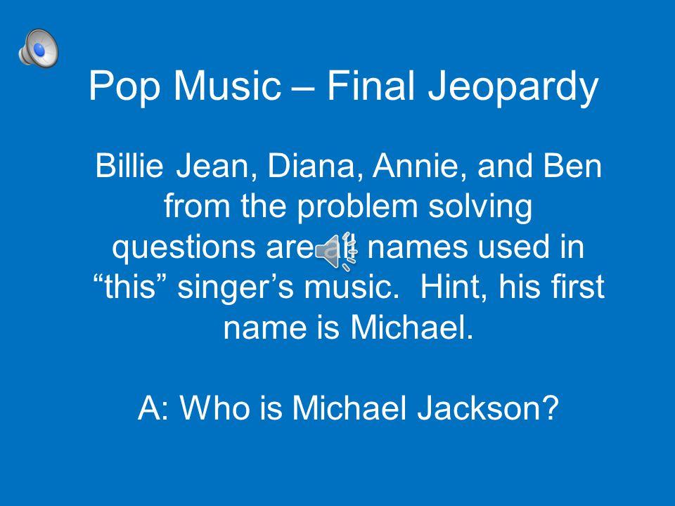 Final Jeopardy Category: Pop Music