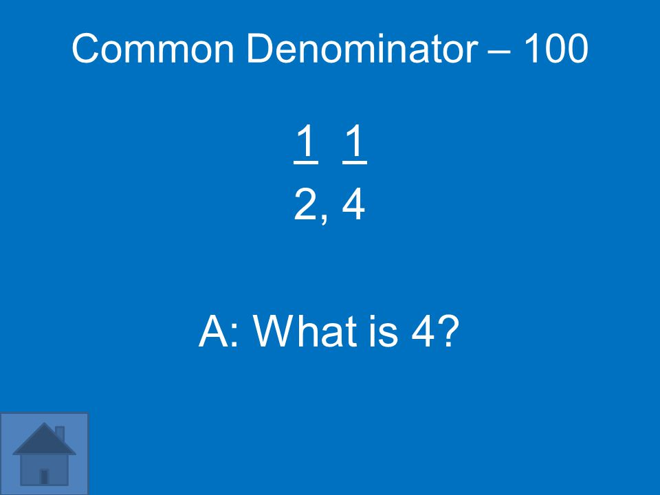 100 200 300 400 500 Find the Common Denominator Add/Subtract Fractions Fractions 2 Decimals Multiplying Fractions Solve the Problem