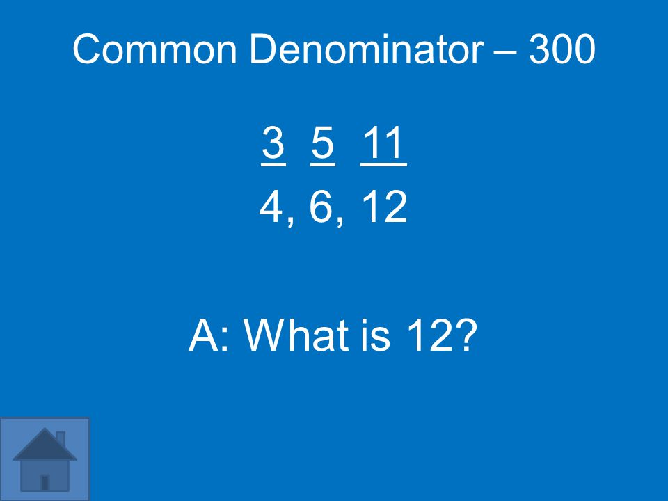Common Denominator – 200 3 6 10, 15 A: What is 30?