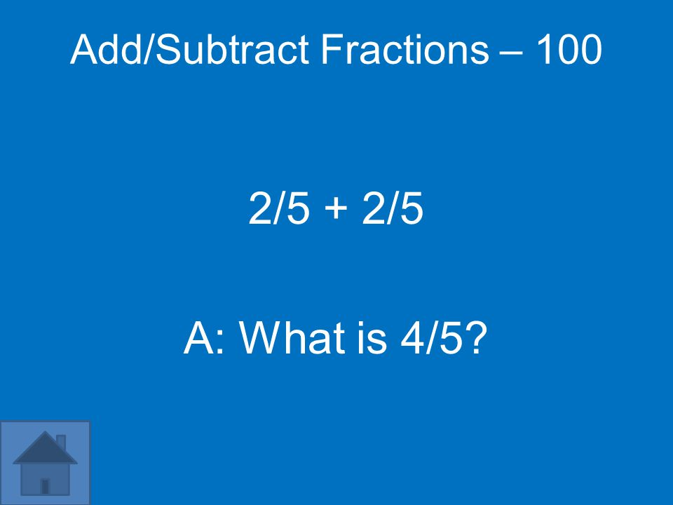 Add/Subtract Fractions – 100 2/5 + 2/5 A: What is 4/5?