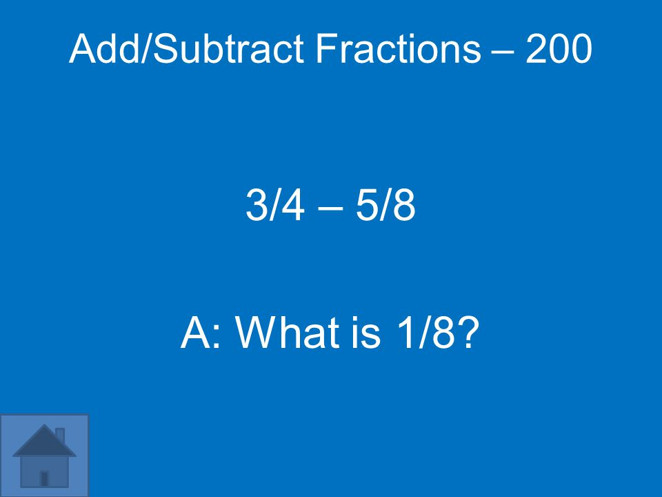Add/Subtract Fractions – 200 3/4 – 5/8 A: What is 1/8?