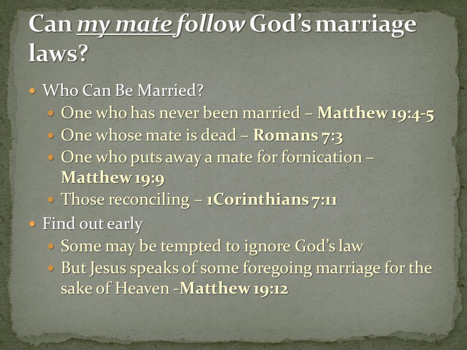 Who Can Be Married? Who Can Be Married? One who has never been married – Matthew 19:4-5 One who has never been married – Matthew 19:4-5 One whose mate