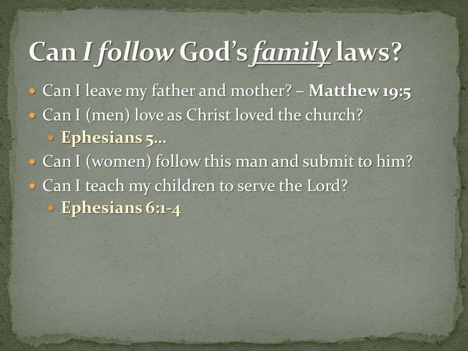 Can I leave my father and mother. – Matthew 19:5 Can I leave my father and mother.