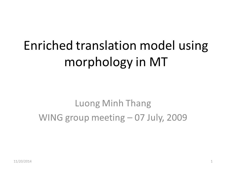 Enriched translation model using morphology in MT Luong Minh Thang WING group meeting – 07 July, 2009 11/20/20141