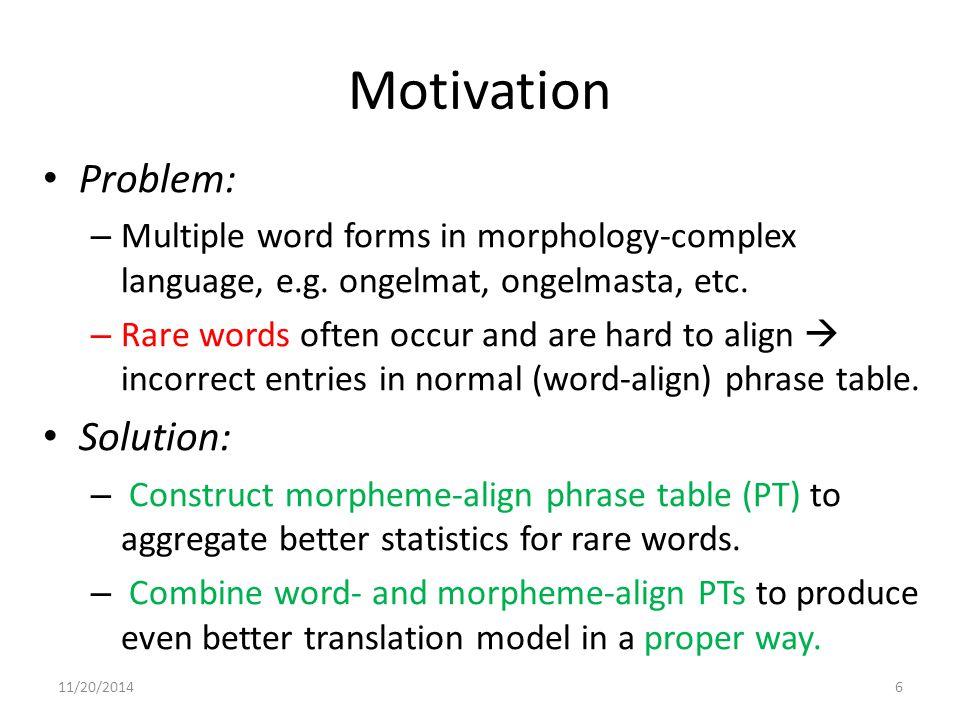 Motivation Problem: – Multiple word forms in morphology-complex language, e.g.