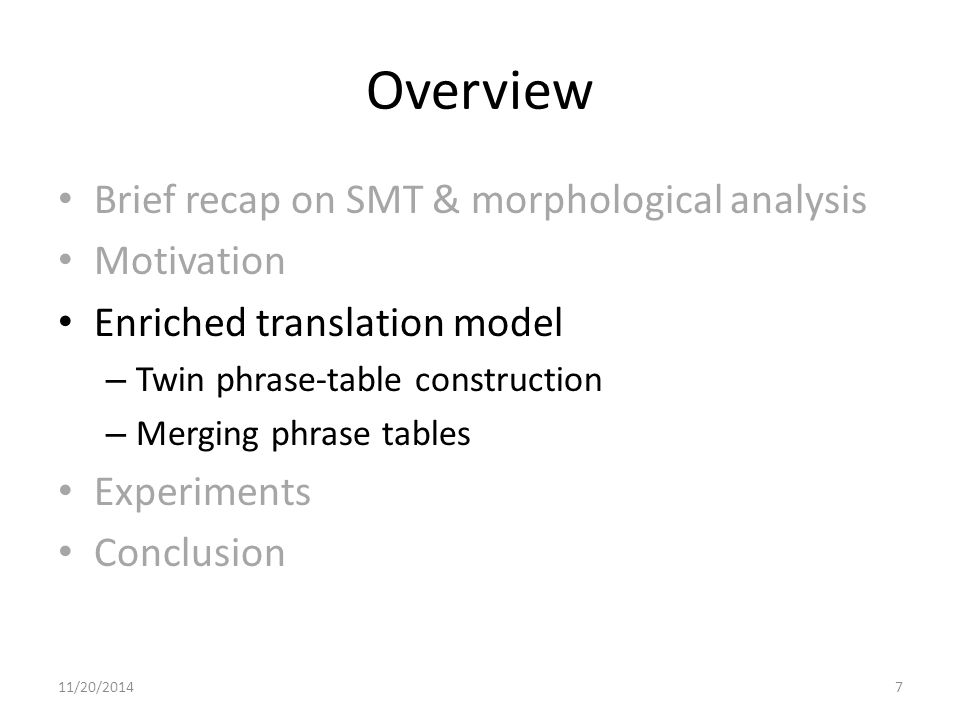 Overview Brief recap on SMT & morphological analysis Motivation Enriched translation model – Twin phrase-table construction – Merging phrase tables Ex