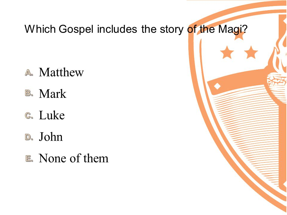 Which Gospel includes the story of the Magi? None of them John Luke Mark Matthew