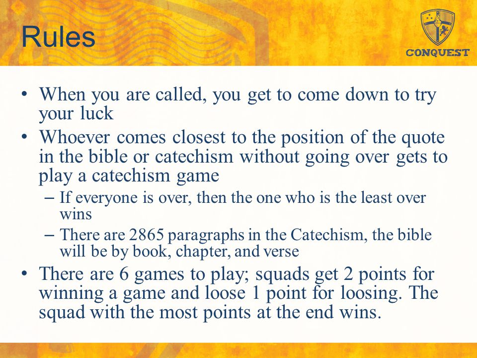 Rules When you are called, you get to come down to try your luck Whoever comes closest to the position of the quote in the bible or catechism without