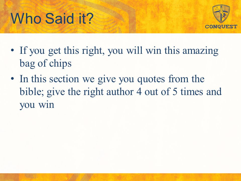 Who Said it? If you get this right, you will win this amazing bag of chips In this section we give you quotes from the bible; give the right author 4