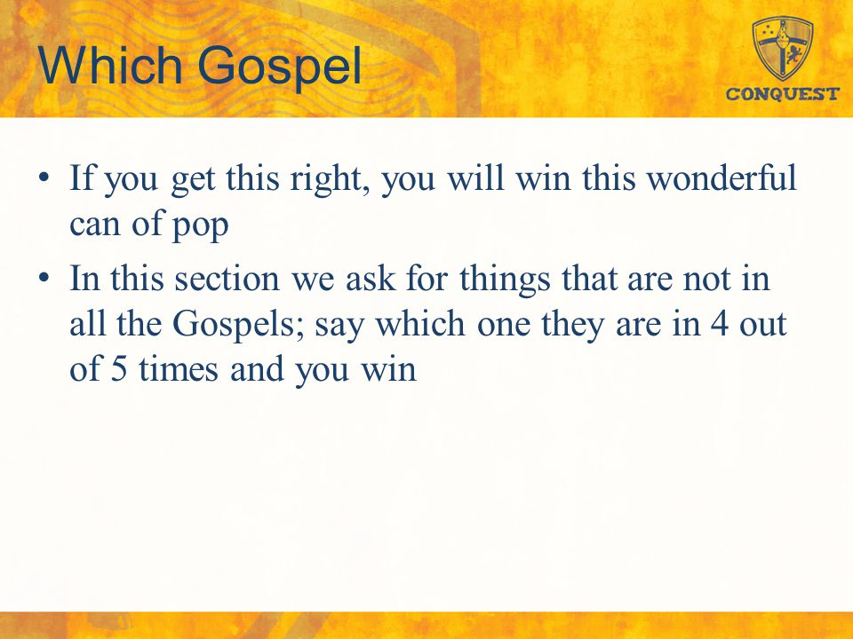 Which Gospel If you get this right, you will win this wonderful can of pop In this section we ask for things that are not in all the Gospels; say whic