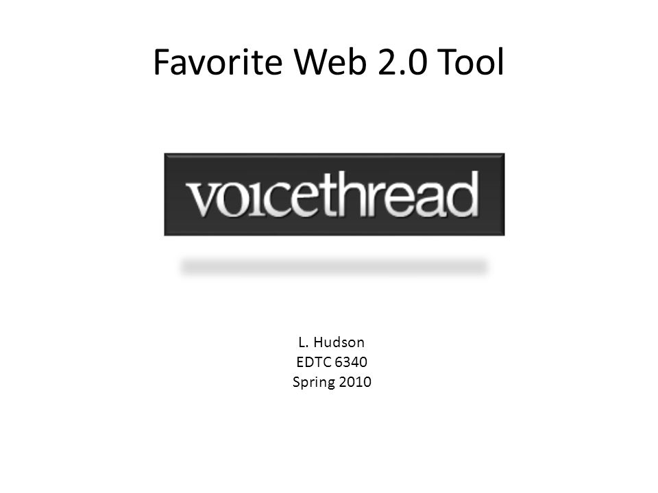 Favorite Web 2.0 Tool L. Hudson EDTC 6340 Spring 2010