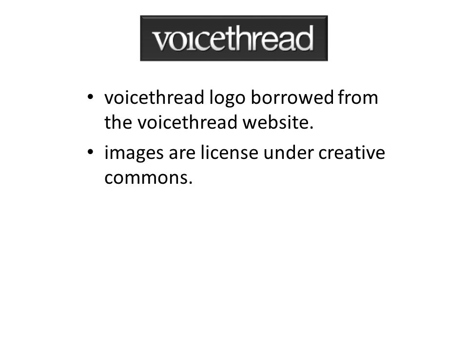 voicethread logo borrowed from the voicethread website. images are license under creative commons.