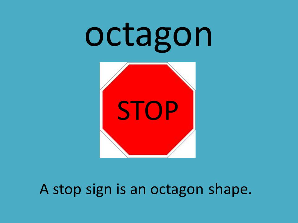 octagon An octagon shape has eight sides.