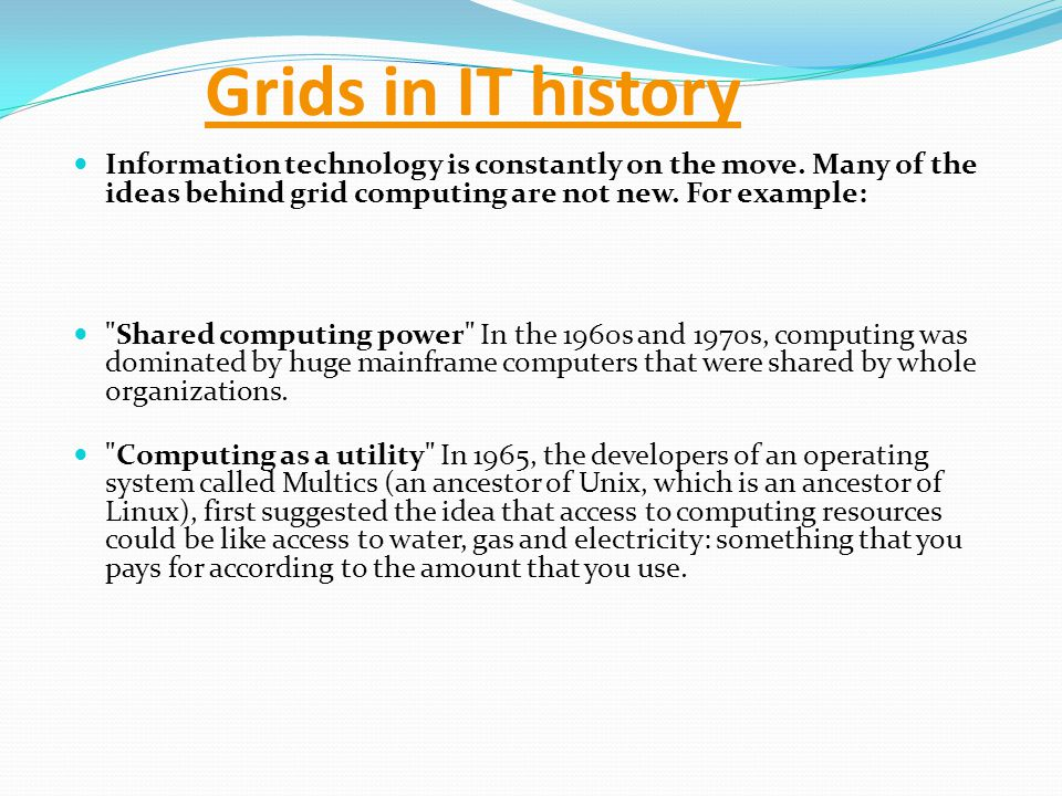 Grids in IT history Information technology is constantly on the move.