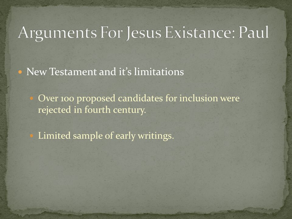 New Testament and it's limitations Over 100 proposed candidates for inclusion were rejected in fourth century.