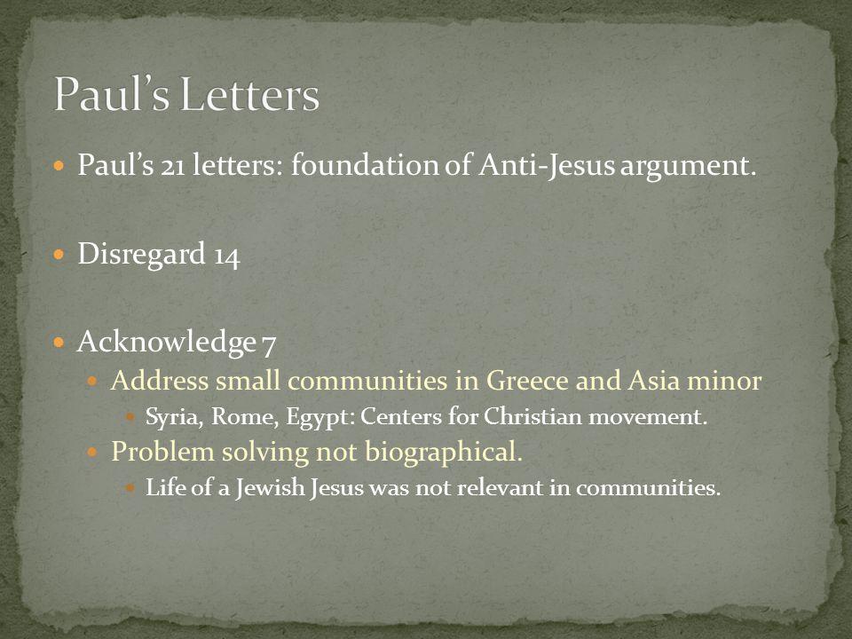 Paul's 21 letters: foundation of Anti-Jesus argument.