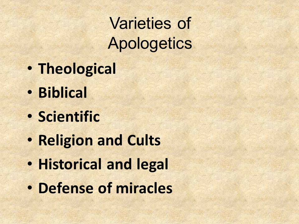 Varieties of Apologetics Theological Biblical Scientific Religion and Cults Historical and legal Defense of miracles