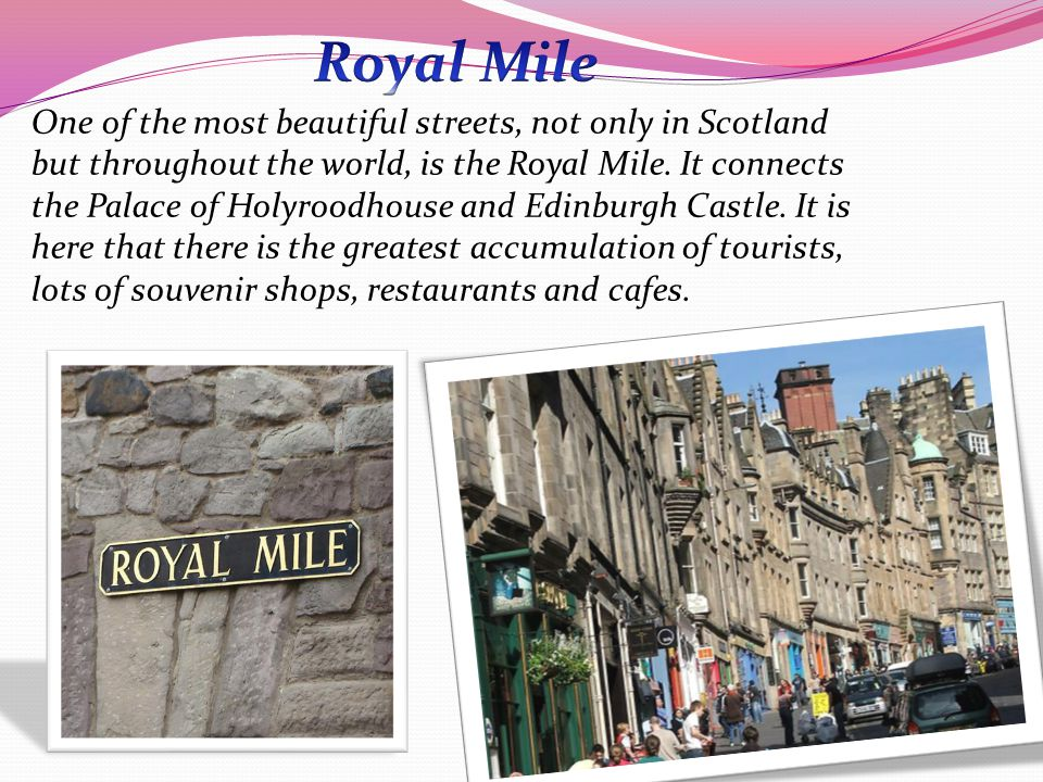 One of the most beautiful streets, not only in Scotland but throughout the world, is the Royal Mile.