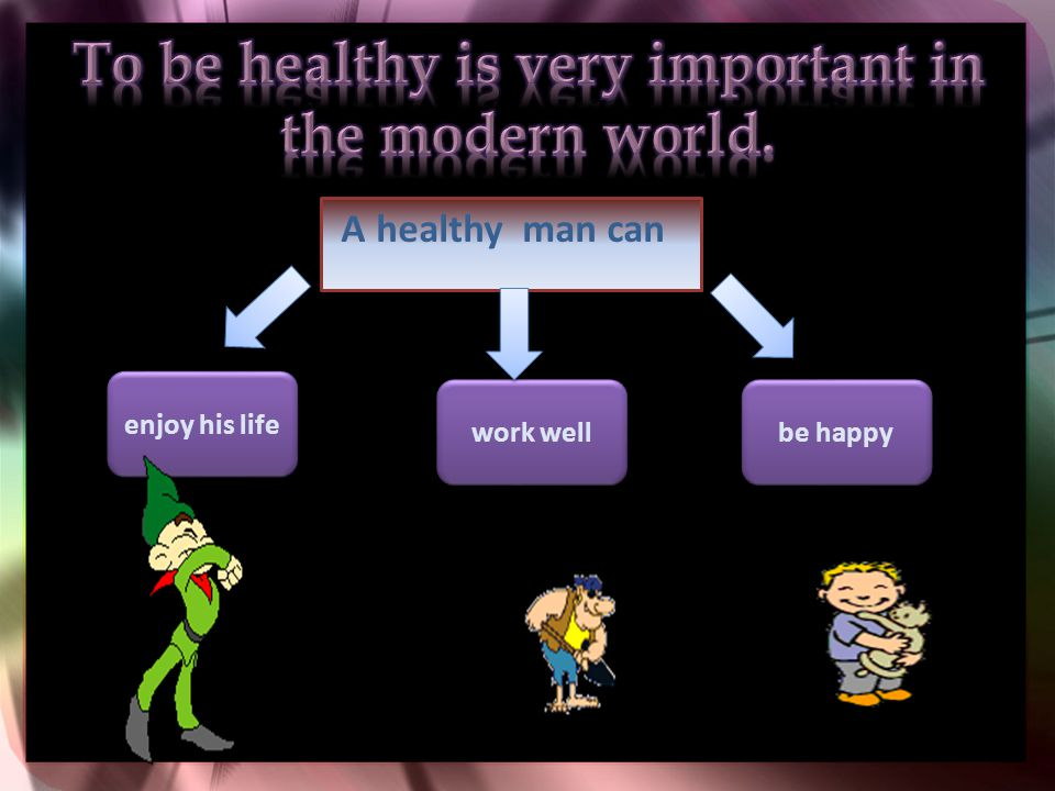 A healthy man can enjoy his life work well be happy