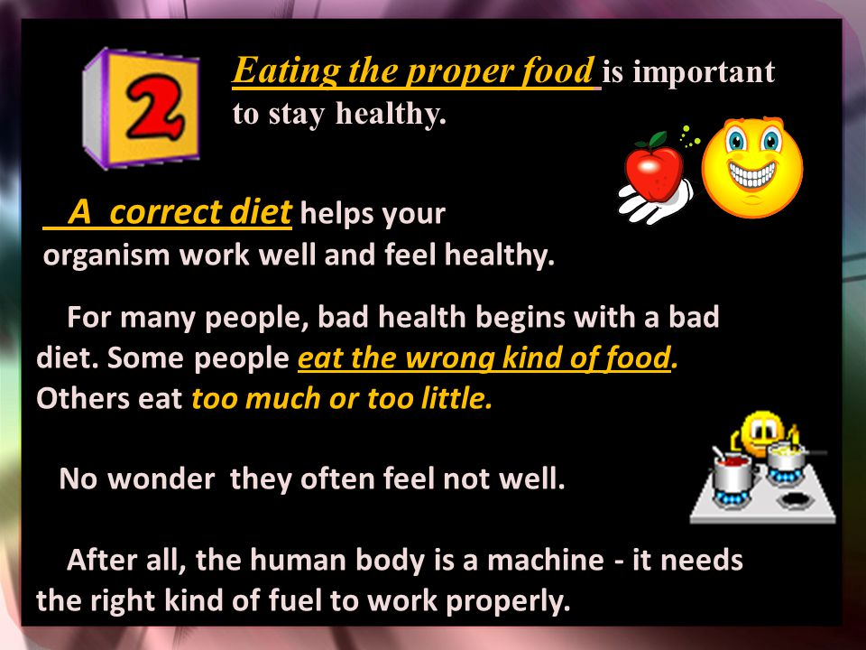 Eating the proper food is important to stay healthy.