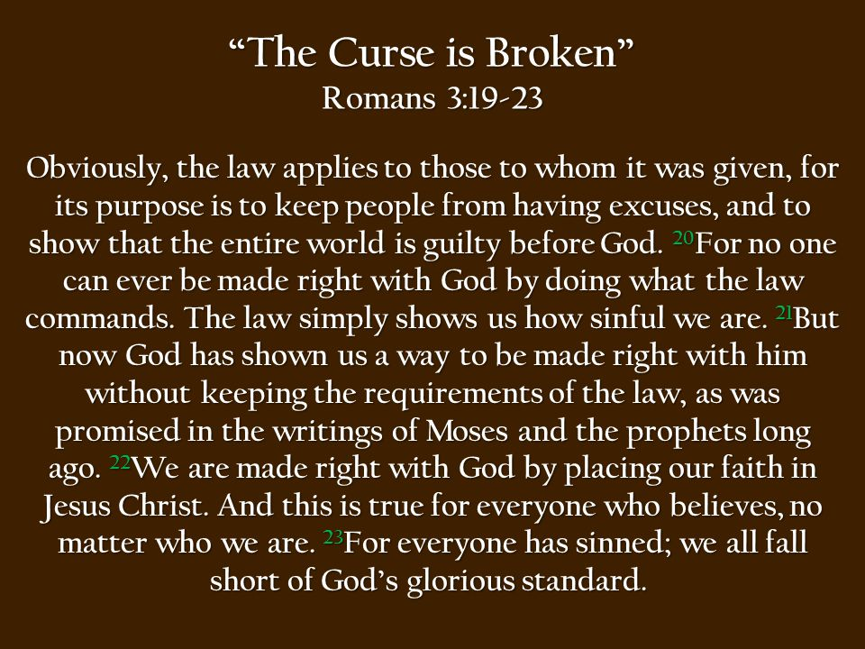 The Curse is Broken Romans 3:24-26 Yet God, with undeserved kindness, declares that we are righteous.