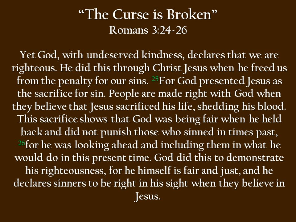 The Curse is Broken Romans 3:27-31 27 Can we boast, then, that we have done anything to be accepted by God.