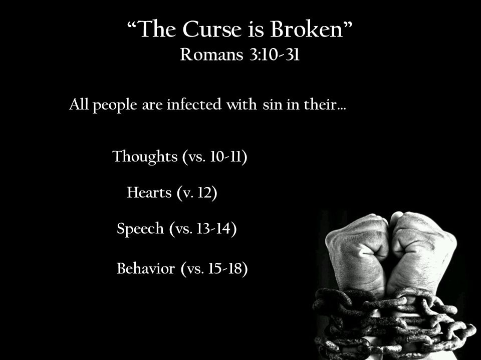 The Curse is Broken Romans 3:10-31 All people are infected with sin in their… Speech (vs.