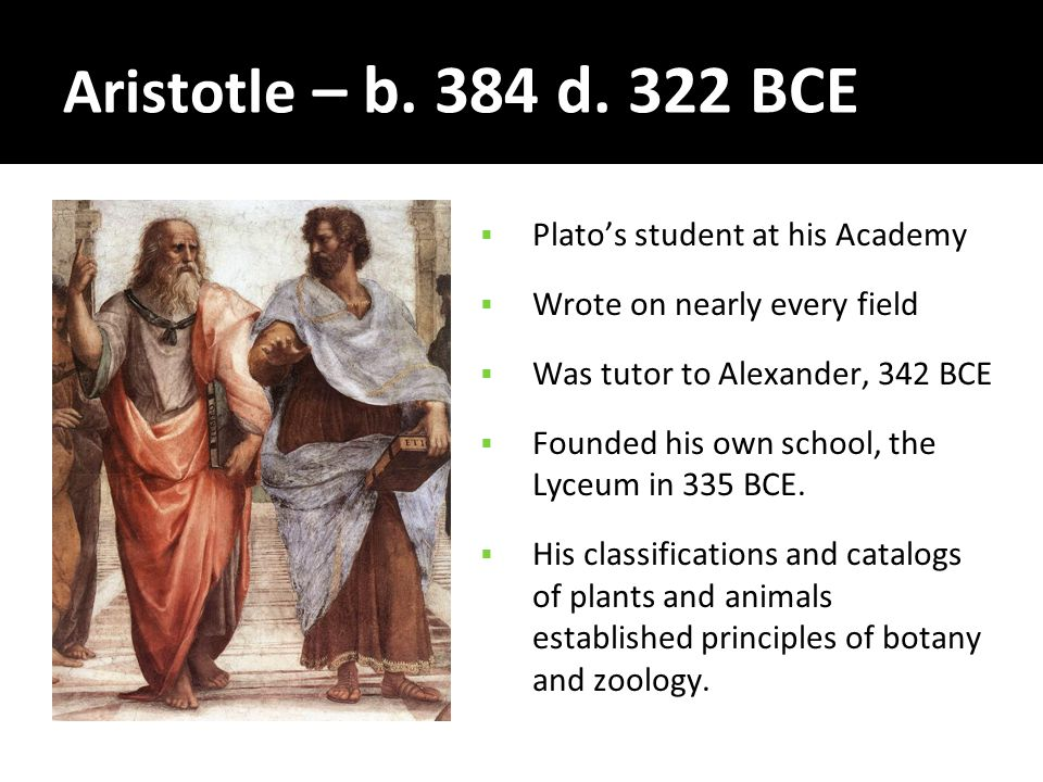 Aristotle – b. 384 d.