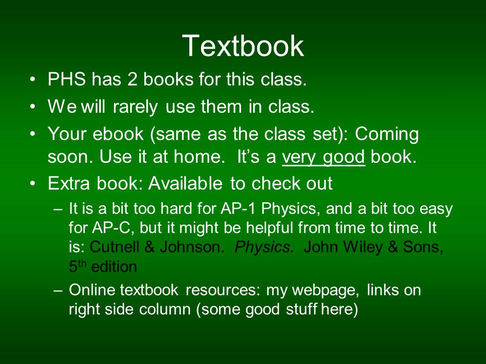 Textbook PHS has 2 books for this class. We will rarely use them in class.