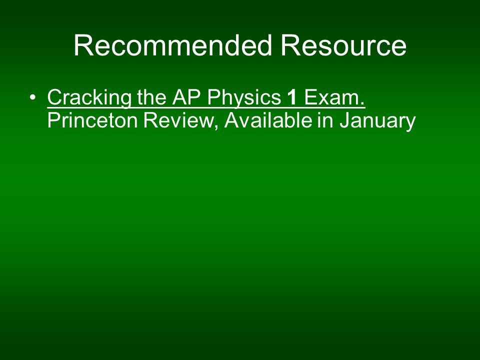 Recommended Resource Cracking the AP Physics 1 Exam. Princeton Review, Available in January