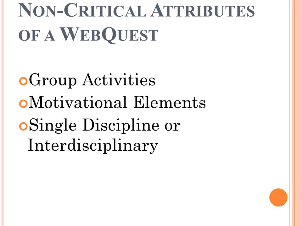 N ON -C RITICAL A TTRIBUTES OF A W EB Q UEST Group Activities Motivational Elements Single Discipline or Interdisciplinary