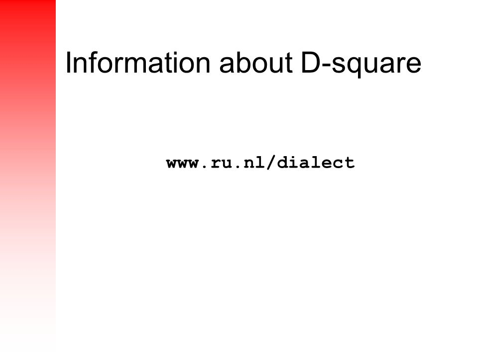 Information about D-square www.ru.nl/dialect