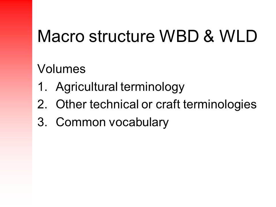Volumes 1.Agricultural terminology 2.Other technical or craft terminologies 3.Common vocabulary Macro structure WBD & WLD
