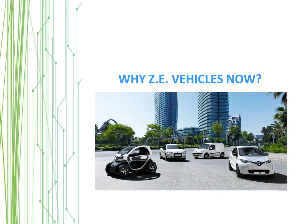 WHY Z.E. VEHICLES NOW