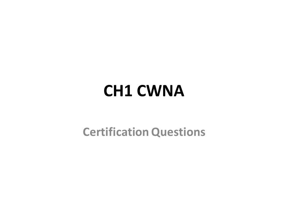 CH1 CWNA Certification Questions